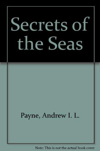 Secrets of the Seas: Payne, Andrew I.