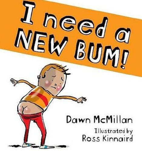 I Need a New Bum! (Paperback): Dawn McMillan