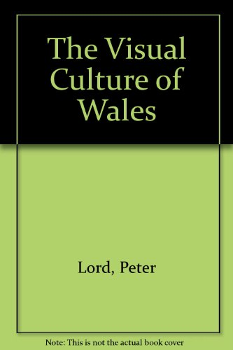 The Visual Culture of Wales (0947531351) by Lord, Peter