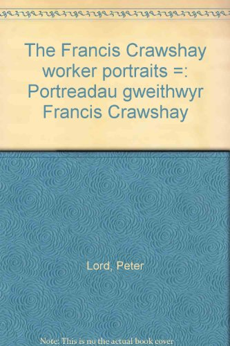 Francis Crawshay Workers' Portraits (English and Welsh Edition) (0947531947) by Lord, Peter