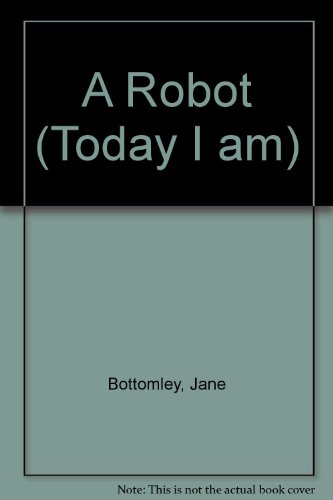 A Robot (Today I Am) (0947553762) by Bottomley, Jane