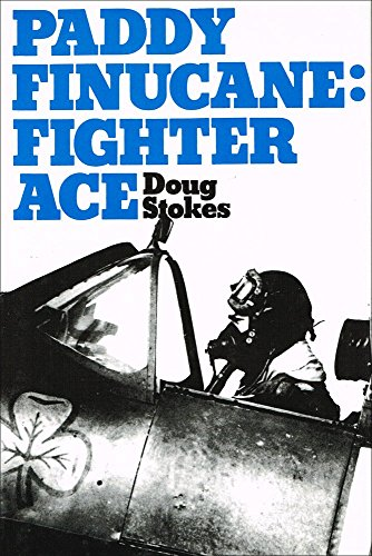 Paddy Finucane, Fighter Ace: A Biography of Wing Commander Brendan E.Finucane, D.S.O., D.F.C. and ...
