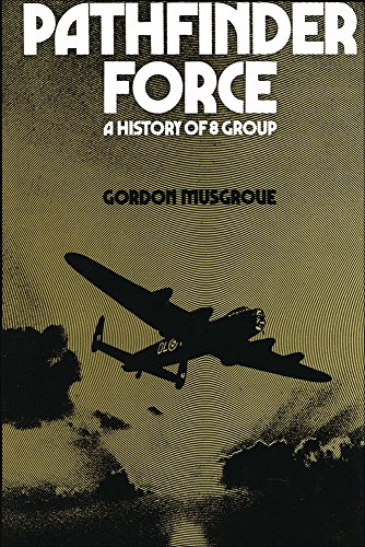 PATHFINDER FORCE - A History of # 8 Group.: Musgrove, Gordon.