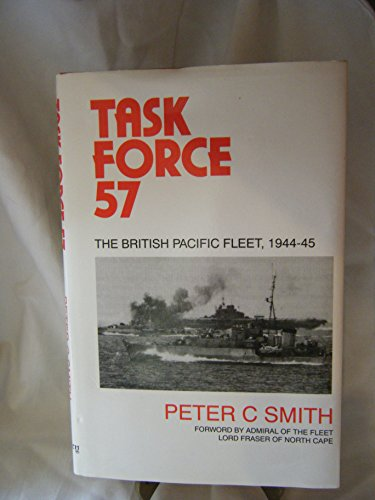 Task Force 57 : The British Pacific Fleet 1944-1945: Smith, Peter C.