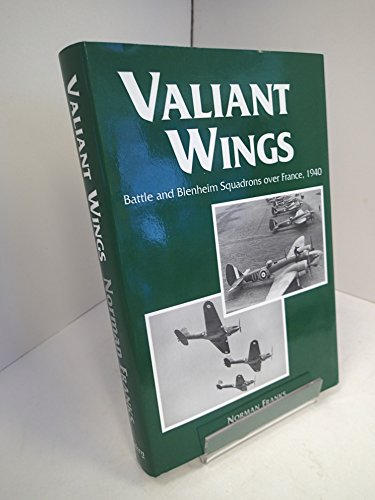 9780947554491: Valiant Wings: Battle and Blenheim Squadrons Over France, 1940