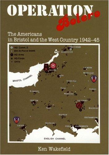 Operation Bolero: Americans in Bristol and the: Wakefield, Ken