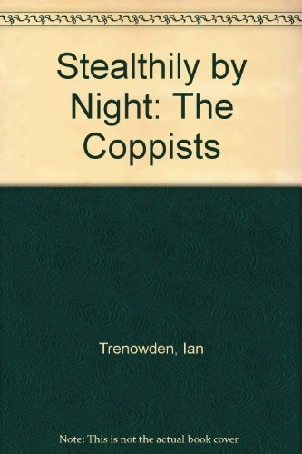 Stealthily by Night: The Coppists: Ian Trenowden