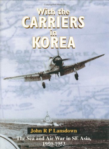 With The Carriers In Korea: The Fleet Air Arm Story, 1950-1953 (SCARCE HARDBACK FIRST EDITION, FI...