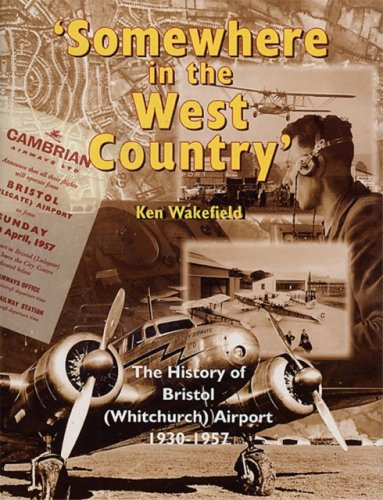 Somewhere in the West Country : The History of Bristol (Whitchurch) Airport 1930-1957.