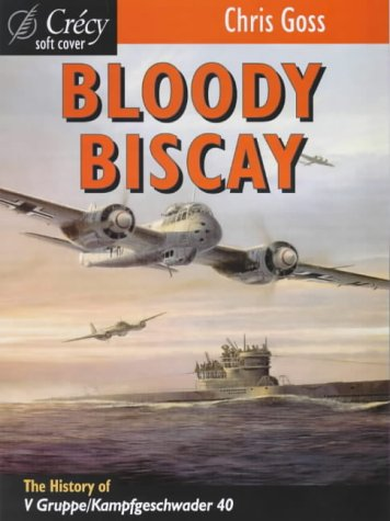 9780947554873: Bloody Biscay: The Story of the Luftwaffe's Only Long Range Maritime Fighter Unit, V Gruppe/Kampfgeschwaber 40 and Its Adversaries, 1942-1944