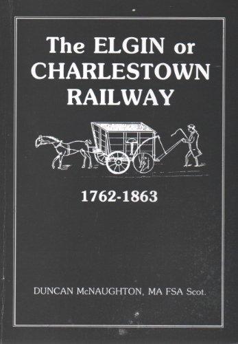 The Elgin or Charlestown Railway 1762-1863: McNaughton, Duncan