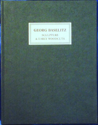 Georg Baselitz: Sculpture & early woodcuts: Baselitz, Georg