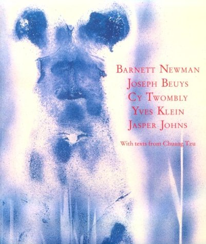 Barnett Newman, Joseph Beuys, Cy Twombly, Yves Klein, Jasper Johns, with texts from Chuang Tzu (9780947564520) by Barnett Newman; Joseph Beuys; Cy Twombly; Yves Klein; Jasper Johns; Chuang Tzu; David Sylvester
