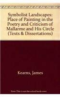 Symbolist Landscapes: The Place of Painting in the Poetry and Criticism of Mallarme and His Circle ...