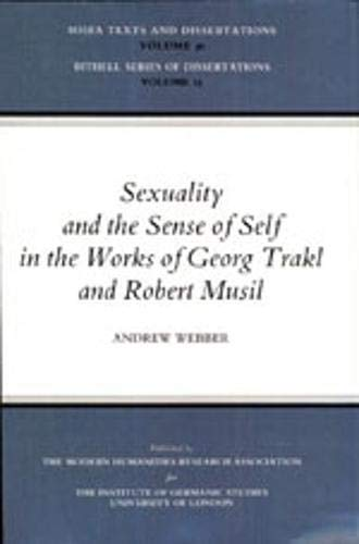 Sexuality and the Sense of Self in the Works of Georg Trakl and Robert Musil (MHRA Texts and Dissertations) (0947623337) by Webber, Andrew