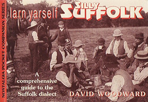 Larn Yarself Silly Suffolk: Comprehensive Guide to: Woodward, David