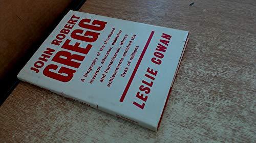 John Robert Gregg, a biography of the: Cowan, Leslie