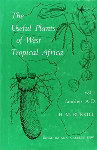 Useful Plants of West Tropical Africa Volume 1: Burkhill, H M