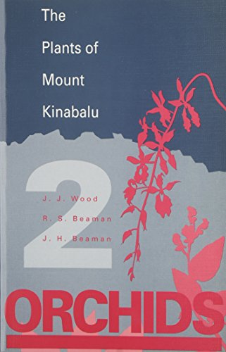 Plants of Mount Kinabalu Part 2. Orchids (v. 2): Wood, J J; Beaman, R S; Beaman, J H