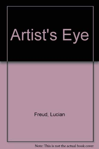 The Artist's Eye : Lucian Freud: An Exhibition of National Gallery Paintings Selected by the ...