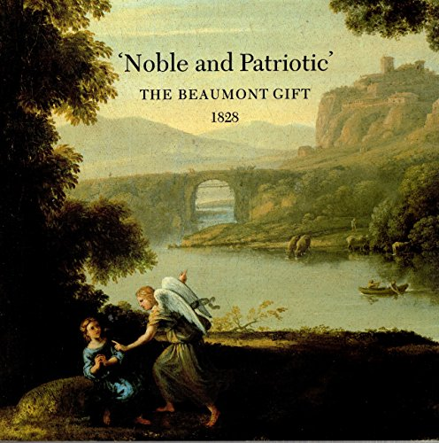 NOBLE AND PATRIOTIC. THE BEAUMONT GIFT 1828