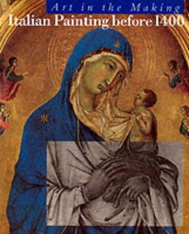 Italian Painting Before 1400 (Art in the Making): Bomford, David; Dunkerton, Jill; Gordon, Dillian;...
