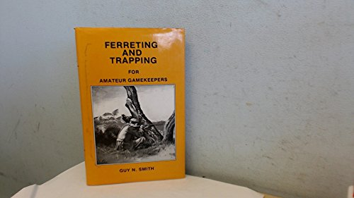 FERRETING AND TRAPPING FOR AMATEUR GAMEKEEPERS: SMITH, GUY, N.