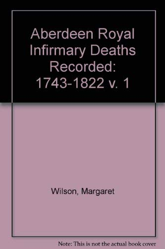 9780947659288: Aberdeen Royal Infirmary Deaths Recorded: 1743-1822 v. 1