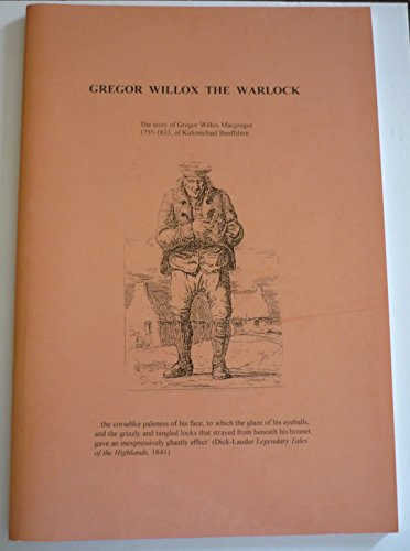 9780947659332: Gregor Willox the Warlock: Story of Gregor Willox Macgregor 175?-1833 of Kirkmichael Banffshire