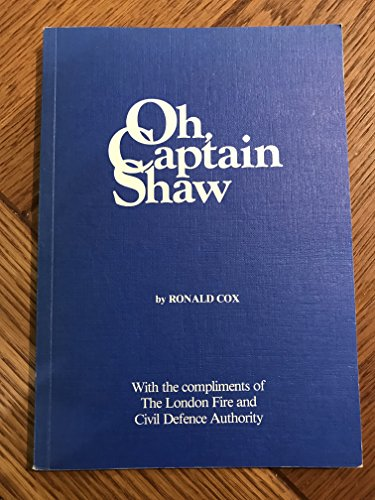 9780947665128: Oh, Captain Shaw: Life Story of the First and Most Famous Chief of the London Fire Brigade