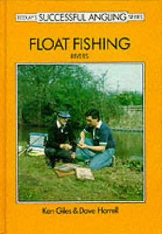 Float Fishing: Rivers (Beekay's Successful Angling Series) (9780947674236) by Giles, Ken; Harrell, Dave; King, Dave