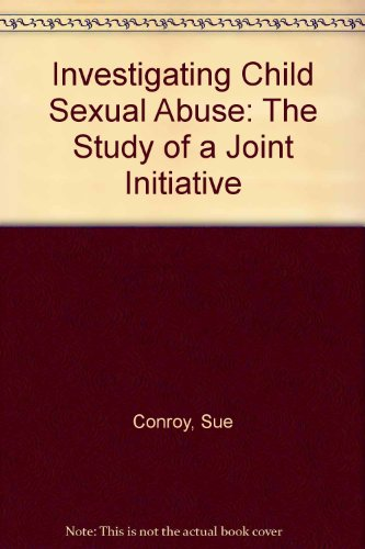 Investigating Child Sexual Abuse: The Study of a Joint Initiative (0947692142) by Conroy, Sue; etc.; Fielding, Nigel G.; Tunstill, Jane