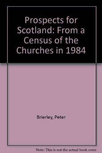 Prospects for Scotland: From a Census of the Churches in 1984: Brierley, Peter W.; Macdonald, ...