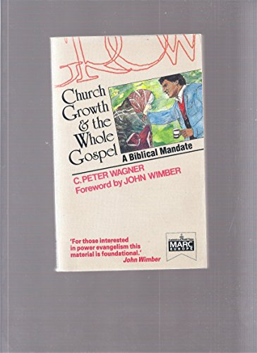 Church Growth and the Whole Gospel: Wagner, C Peter