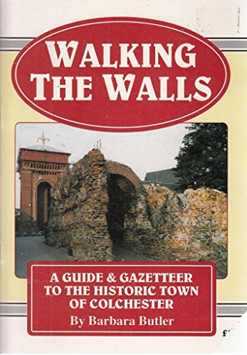 9780947699222: Walking the Walls: Guide and Gazetteer to the Historic Town of Colchester