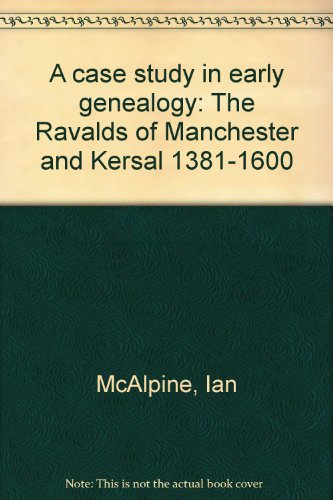 9780947701703: A case study in early genealogy: The Ravalds of Manchester and Kersal 1381-1600