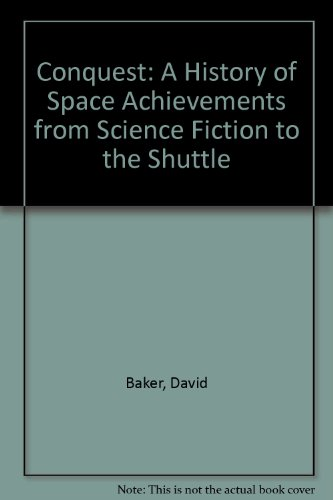 9780947703004: Conquest: A History of Space Achievements from Science Fiction to the Shuttle