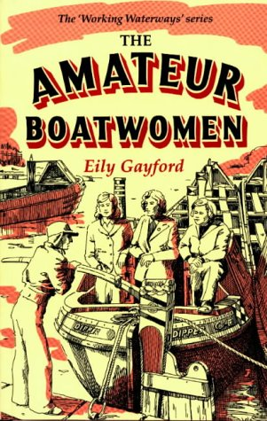 The Amateur Boatwomen (Working Waterways): Emily Gayford