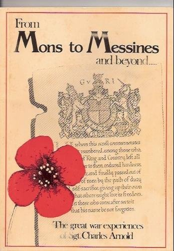 From Mons to Messines and Beyond: The Great War Experiences of Sergeant Charles Arnold.: Stephen ...