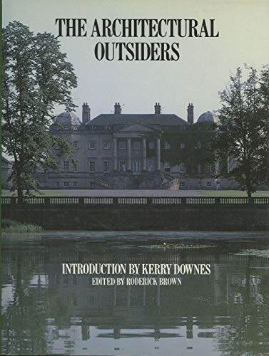 THE ARCHITECTURAL OUTSIDERS. Introduction by Kerry Downes.