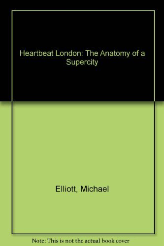 Heartbeat London: The Anatomy of a Supercity: Elliott, Michael