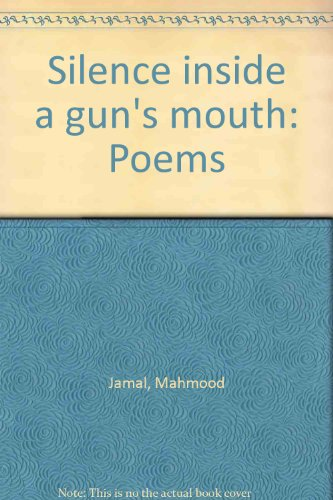 Silence Inside a Gun's Mouth : Poems: Jamal, Mahmood