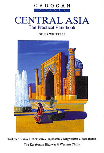 Central Asia: The Practical Handbook (Cadogan Guides): Whittell, Giles