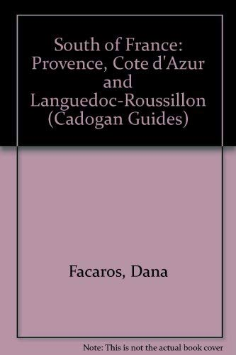 South of France: Provence, Cote d'Azur and Languedoc-Roussillon (Cadogan Guides): Facaros, ...