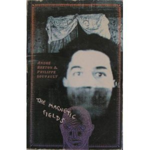 Magnetic Fields: Andre Breton; Philippe