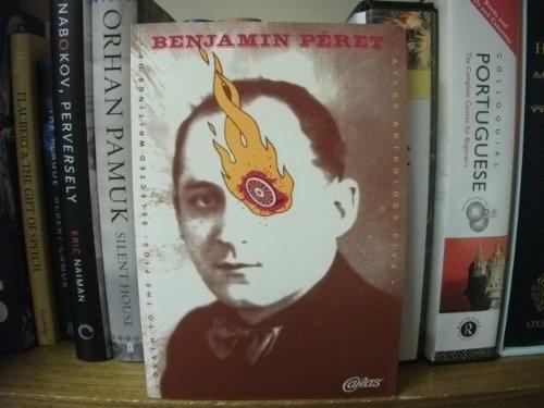 Death to the Pigs: Selected Writings of Benjamin Peret: Stella, Rachel (editor)