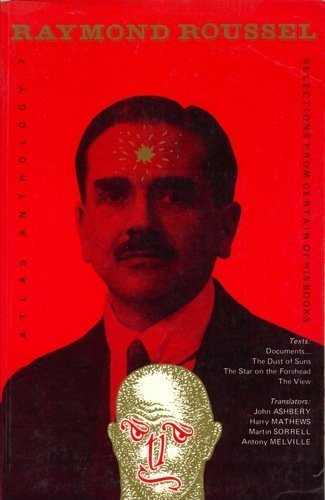 Atlas Anthology: Raymond Roussel - Selections from: Raymond Roussell; Raymond