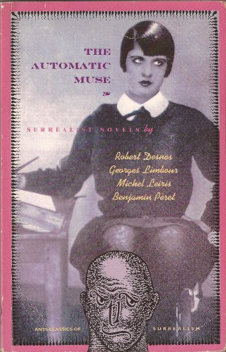 9780947757793: The Automatic Muse: Four Surrealist Novels by Desnos, Leiris, Limbour and Peret (Atlas Anti-Classics)