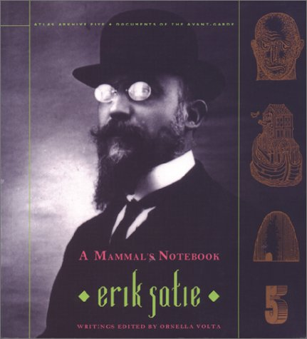 A Mammal's Notebook: Collected Writings of Erik Satie (Atlas Arkhive): Satie, Erik