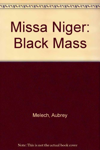 Missa Niger : La Messe Noire : a True and